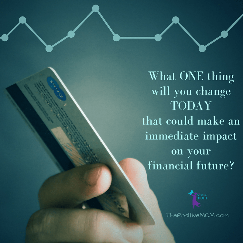 What ONE thing  would you change TODAY  that could make an  immediate impact  on your  financial future?