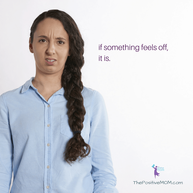 If something feels off, it is! Elayna Fernandez ~ The Positive MOM