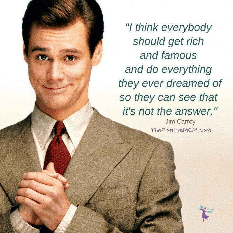 """I think everybody should get rich  and famous  and do everything  they ever dreamed of  so they can see that it's not the answer. Jim Carrey"