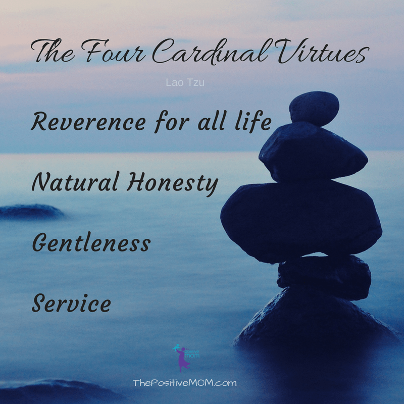 The 4 Cardinal Virtues for a happy and meaningful life - Lao Tzu - The Positive MOM