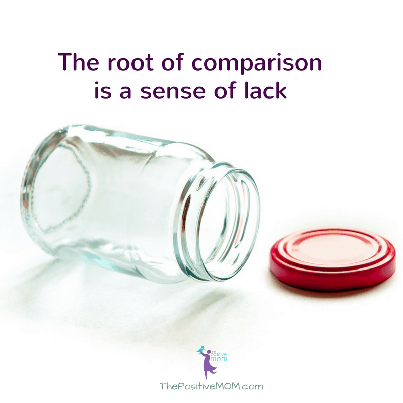 The root of comparison is a sense of lack. - Elayna Fernandez ~ The Positive MOM