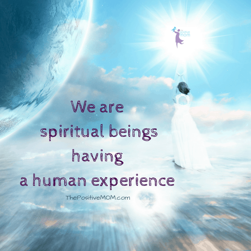 We are spiritual beings having a human experience - Elayna Fernandez ~ The Positive MOM