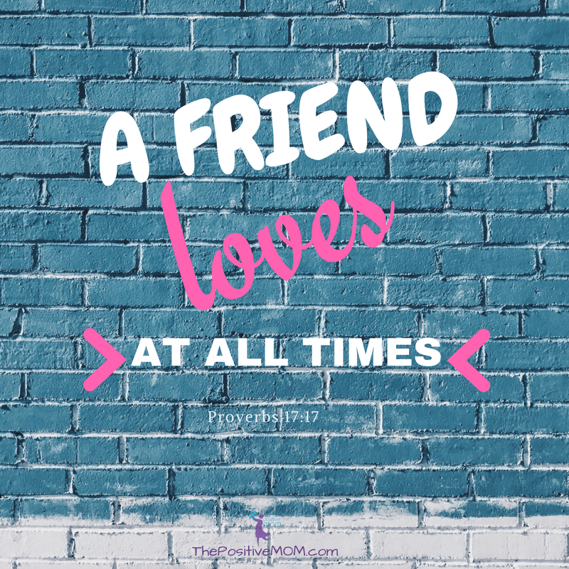 A friend loves at all times. Proverbs 17:17