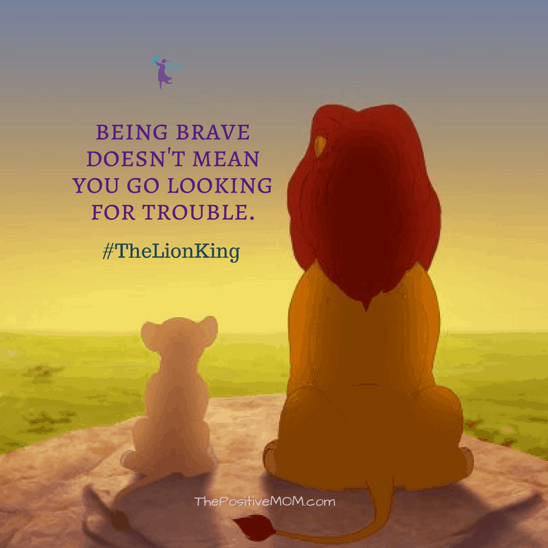 Being brave doesn't mean looking for trouble. The Lion King quote
