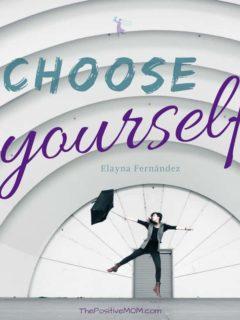 Choose yourself - Elayna Fernandez ~ The Positive MOM