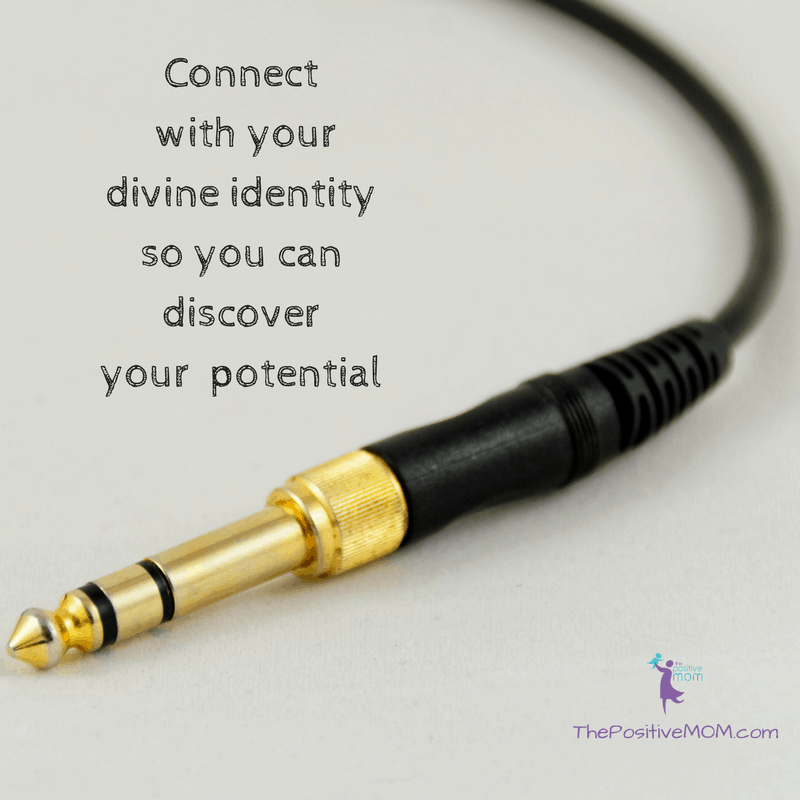 Connect with your divine identity so you can discover your potential! Elayna Fernandez ~ The Positive MOM