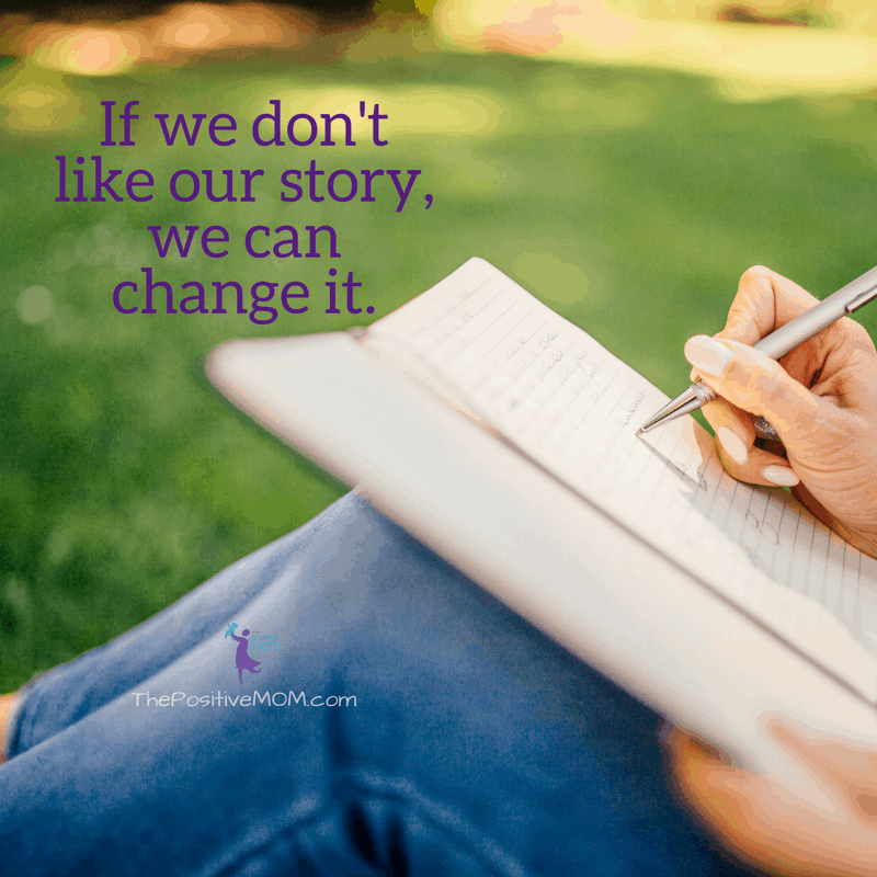 If we don't like our story, we can change it. ~ The Positive MOM