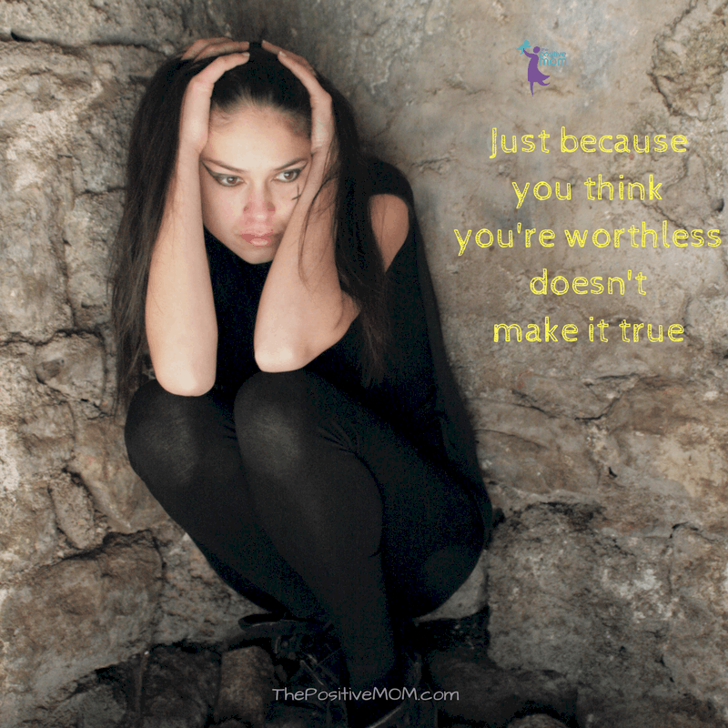 Just because you think you are worthless does not make it true. Elayna Fernandez ~ The Positive MOM