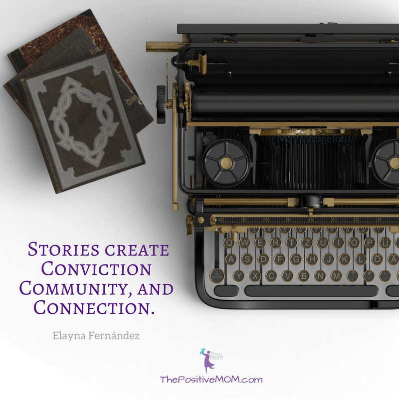 Stories create conviction, community, and connection - Elayna Fernandez ~ The Positive MOM