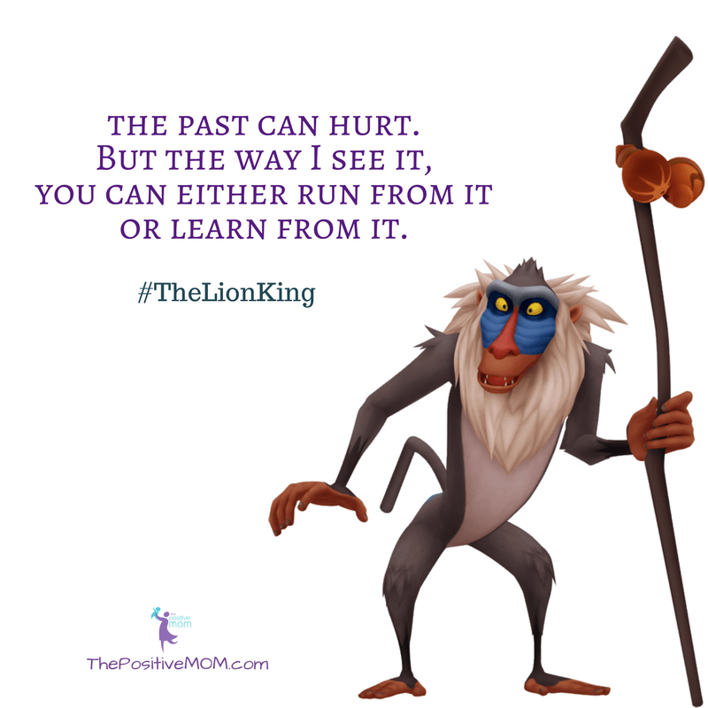 """Oh yes, the past can hurt. But the way I see it, you can either run from it or learn from it."" ~ Rafiki (Robert Guillaume) - The Lion King quote"