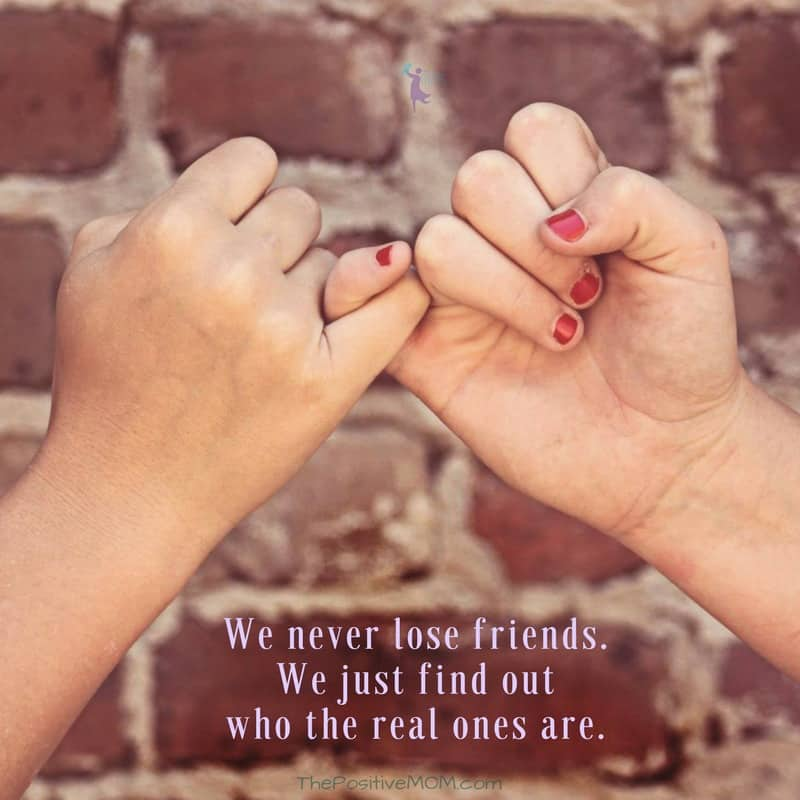 We never lose friends. We just find out who the real ones are. | The Positive MOM