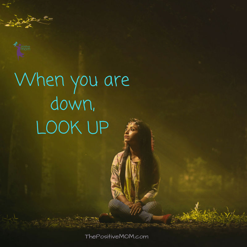 When you are down, look up!  Elayna Fernandez ~ The Positive MOM