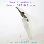 Your circumstances do not define you, your mindset does. Elayna Fernandez ~ The Positive MOM