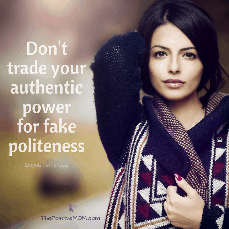 Don't trade your authentic power for fake politeness! | Elayna Fernandez ~ The Positive MOM quote