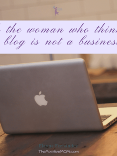 Open letter to the woman who thinks my blog is not a business - Elayna Fernandez ~ The Positive MOM