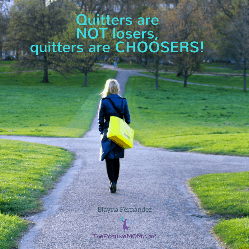 Quitter are not losers, quitters are choosers | Elayna Fernandez ~ The Positive MOM