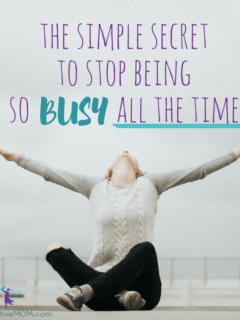 The simple secret to stop being so busy all the time as a mom - Elayna Fernandez ~ The Positive MOM