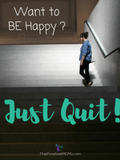 Want to be happy? Just quit! | Elayna Fernandez ~ The Positive MOM