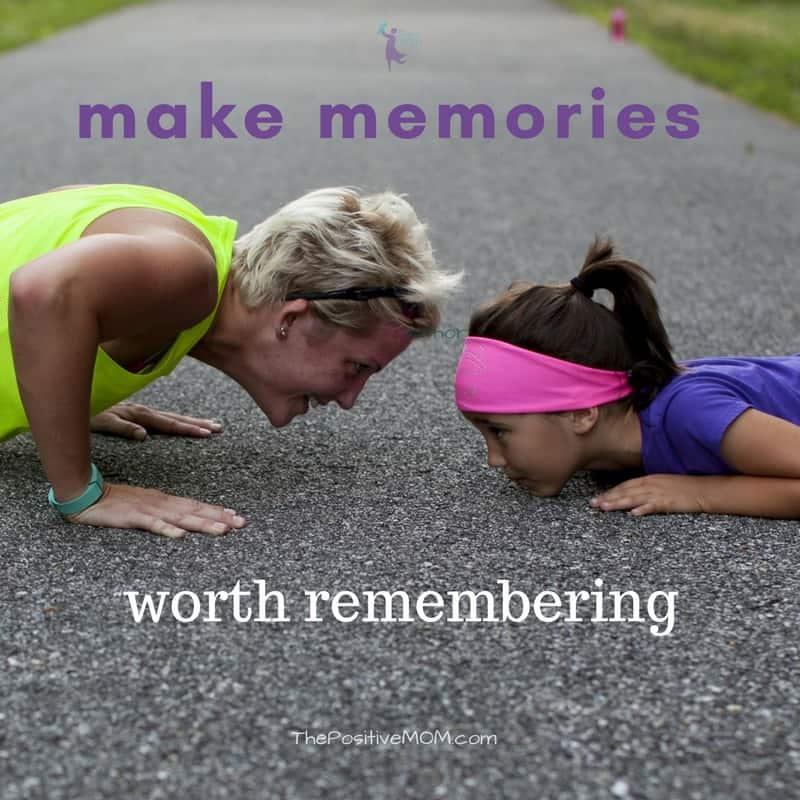 Make memories worth remembering