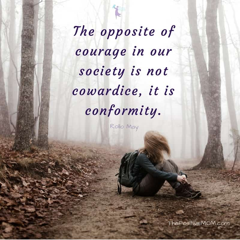 """""""The opposite of courage in our society is not cowardice, it is conformity."""" Rollo May"""