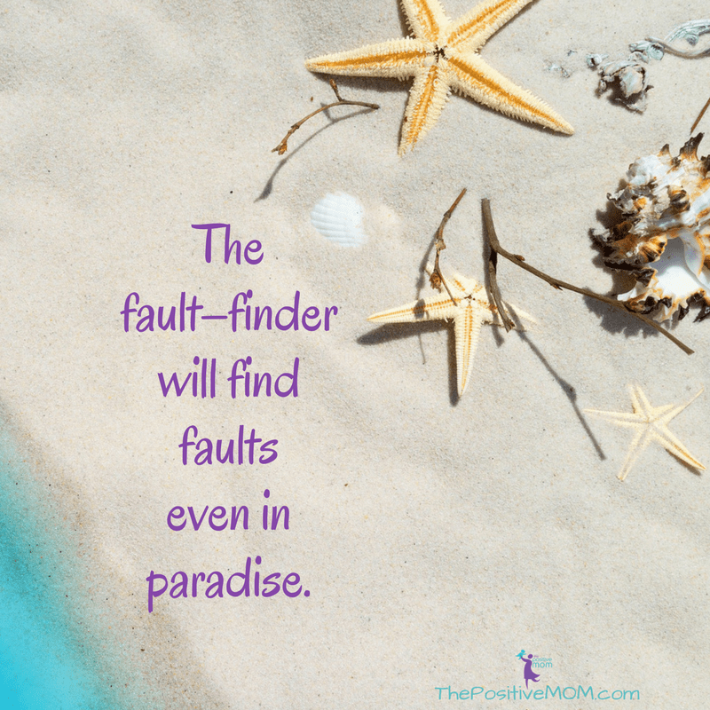 The fault finder will find faults even in paradise - Henry David Thoreau