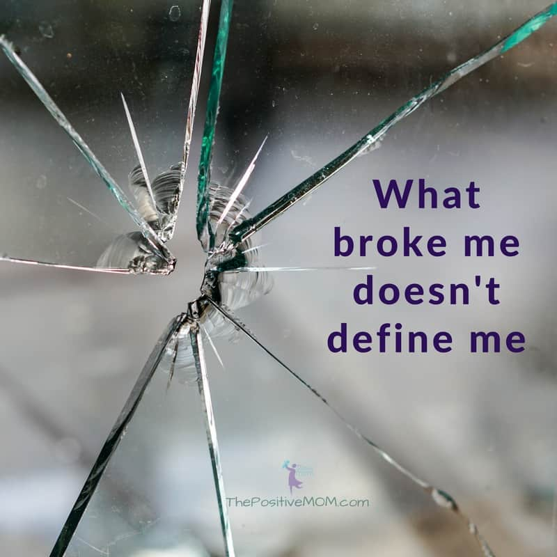 What broke me doesn't define me - Elayna Fernandez ~ The Positive MOM