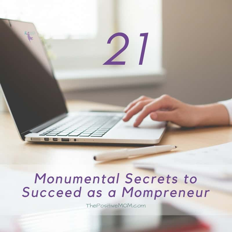 21 monumental secrets to succeed as a mompreneur / mom entrepreneur | The Positive MOM