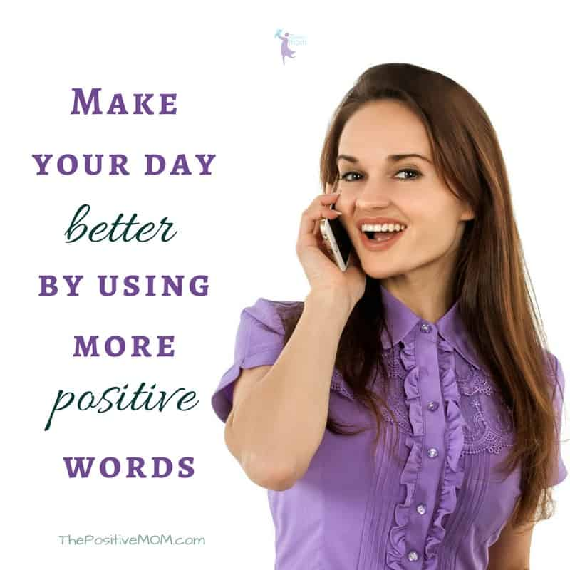 Make your day better by using more positive words - mindset for moms - The Positive MOM