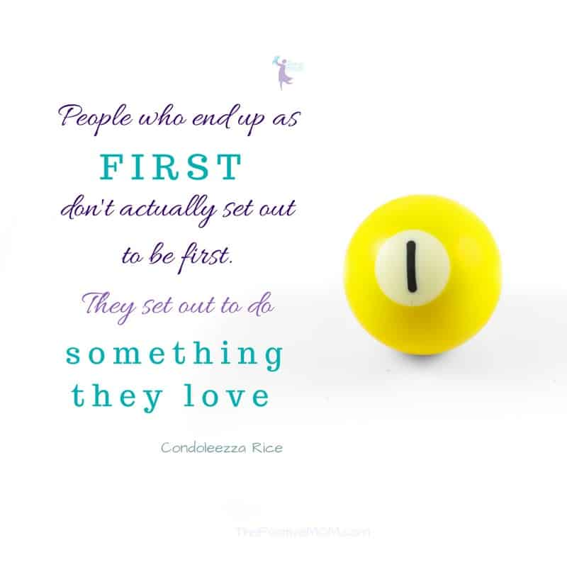 People who end up as first don't actually set out to be free, they set out to do something they love! Condoleezza Rice quote | The Positive MOM