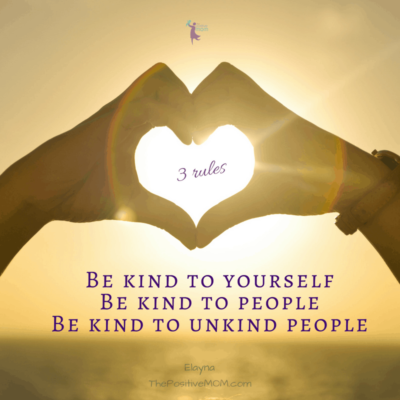 Be kind to yourself - Be kind to people - Be kind to unkind people ~ The Positive MOM