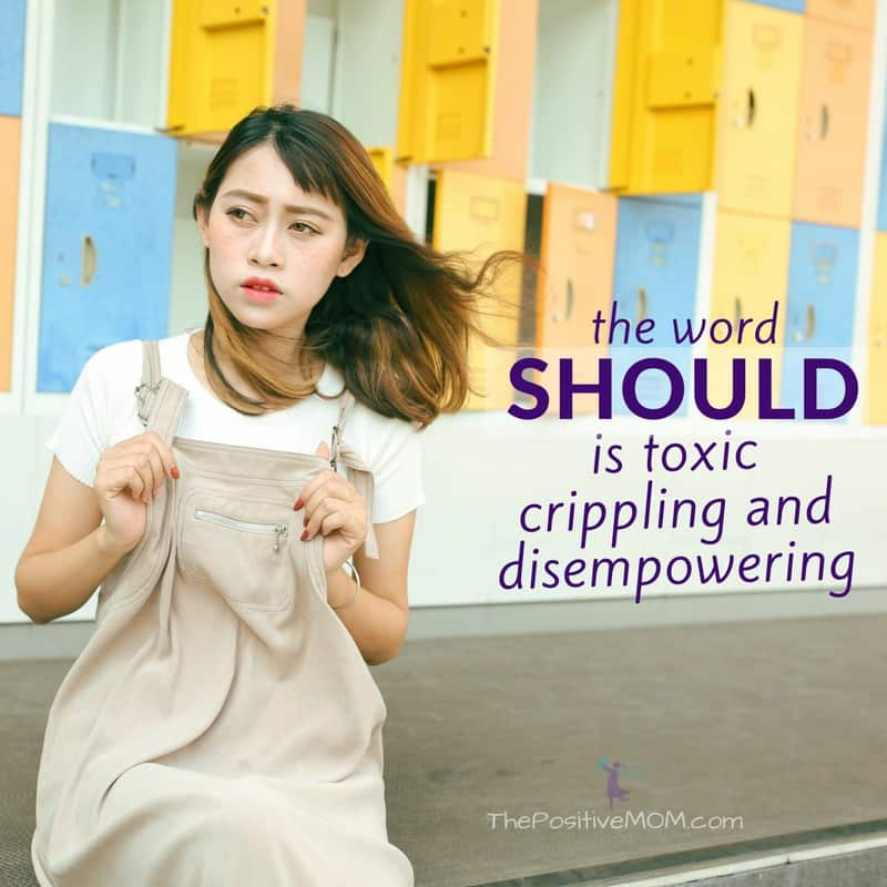 The word should is toxic, crippling and disempowering | The Positive MOM