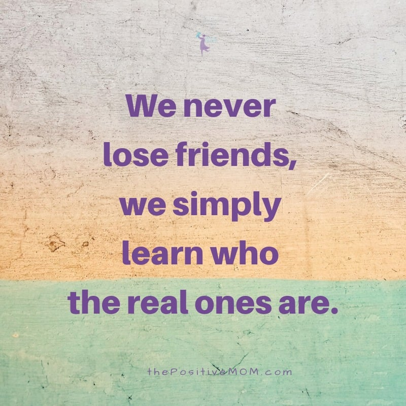 we never lose friends we simply learn who the real ones are