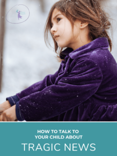 How to talk to your child about tragic news