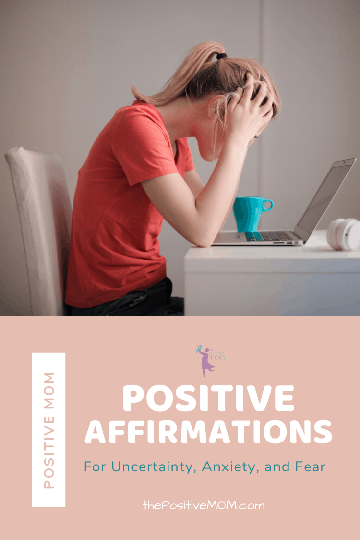 Positive Affirmations for uncertainty anxiety and fear - the Positive MOM
