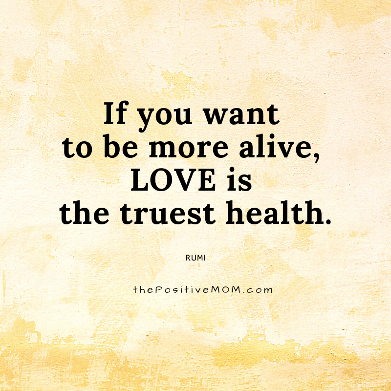 If you want to be more alive, love is the truest health. ~ Rumi quote about love