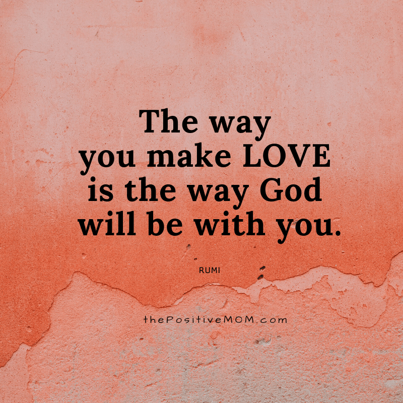 The way you make love is the way God will be with you. ~ Rumi quote about love