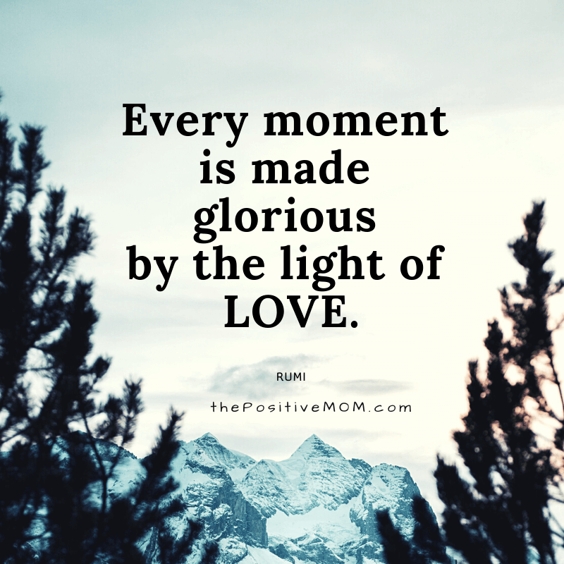 Every moment is made glorious by the light of love. ~ Rumi quote about love