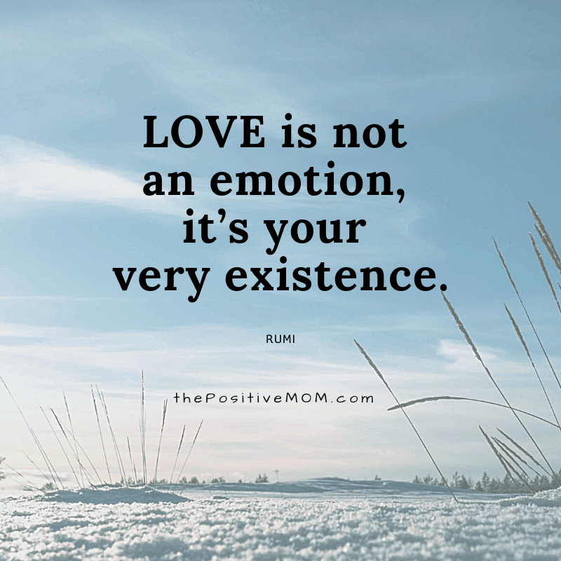 Love is not an emotion, it's your very existence. ~ Rumi quote about love