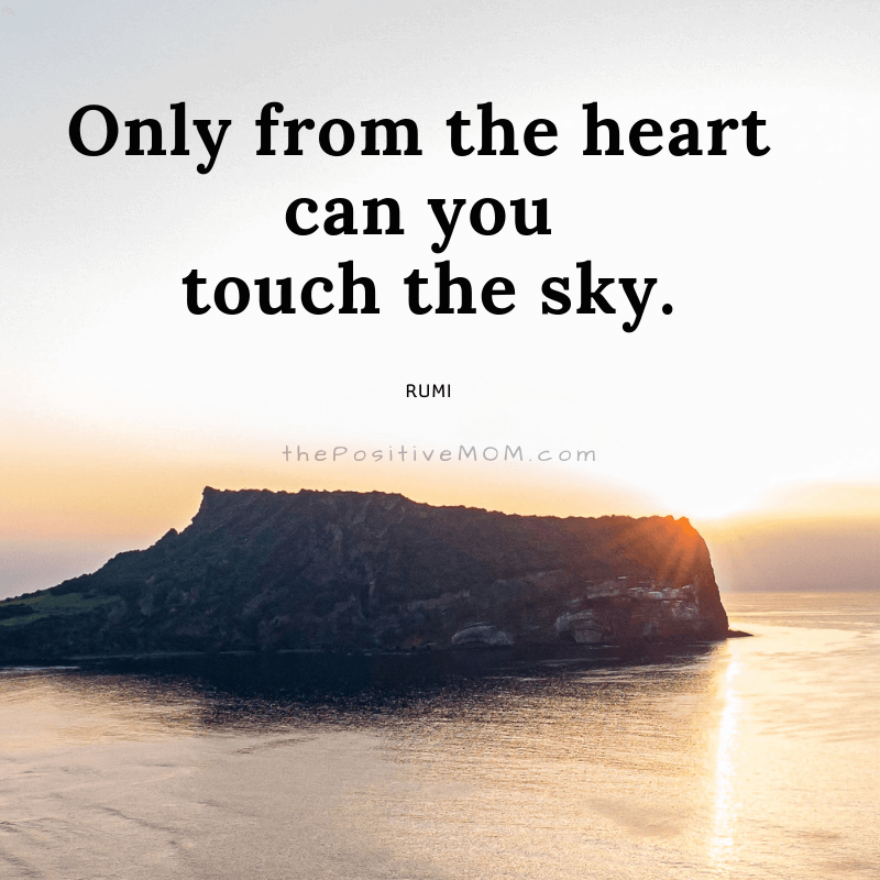 Only from the heart can you touch the sky. ~ Rumi quote about love