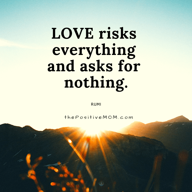 Love risks everything and asks for nothing. ~ Rumi quote about love