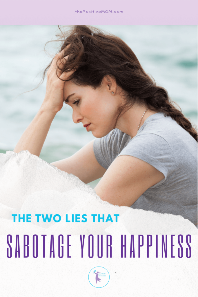 The two lies that ruin your life and sabotage your happiness